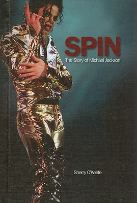 Spin: The Story of Michael Jackson - O'Keefe, Sherry
