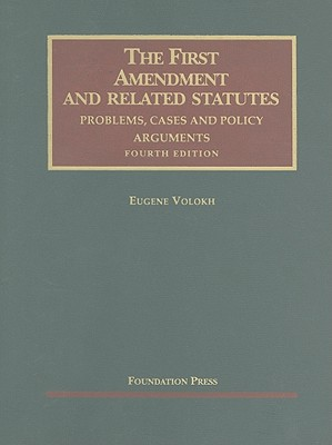 The First Amendment and Related Statutes: Problems, Cases and Policy Arguments - Volokh, Eugene