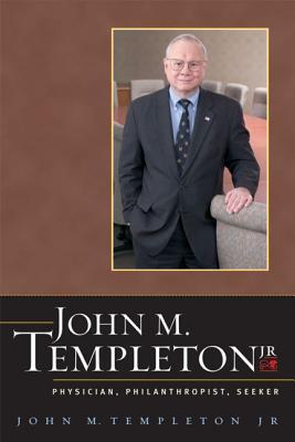 John M. Templeton JR.: Physician, Philanthropist, Seeker - Templeton, John M, Jr.