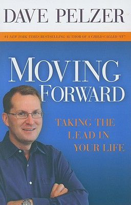 Moving Forward: Taking the Lead in Your Life - Pelzer, Dave