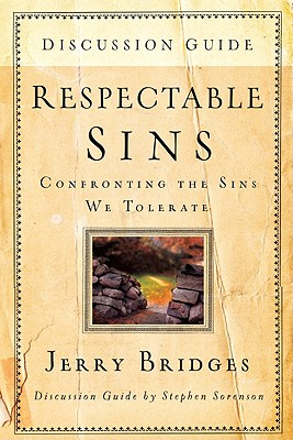 Respectable Sins Discussion Guide: Confronting the Sins We Tolerate - Bridges, Jerry, and Sorenson, Stephen