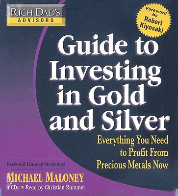 Guide to Investing in Gold and Silver: Everything You Need to Know to Profit from Precious Metals Now - Maloney, Michael, and Rummel, Christian (Read by), and Kiyosaki, Robert (Foreword by)