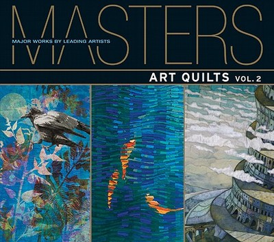 Masters: Art Quilts: v. 2: Major Works by Leading Artists - Hemachandra, Ray, and Sielman, Martha