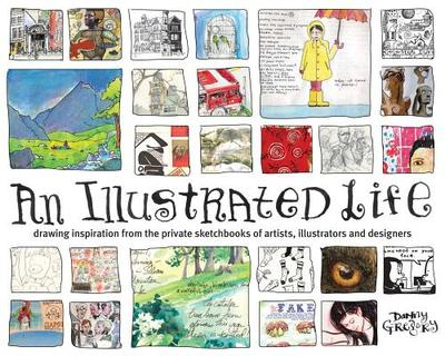 An Illustrated Life: Drawing Inspiration from the Private Sketchbooks of Artists, Illustrators and Designers - Gregory, Danny