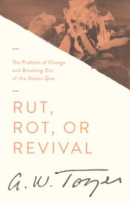 Rut, Rot or Revival: The Problem of Change and Breaking Out of the Status Quo - Snyder, James L, Rev. (Compiled by)