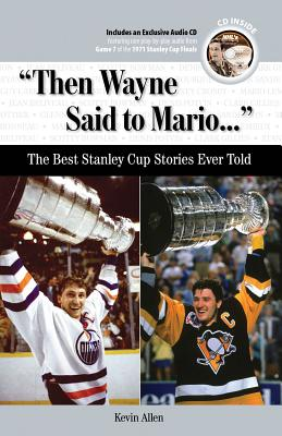 Then Wayne Said to Mario...: The Best Stanley Cup Stories Ever Told - Allen, Kevin