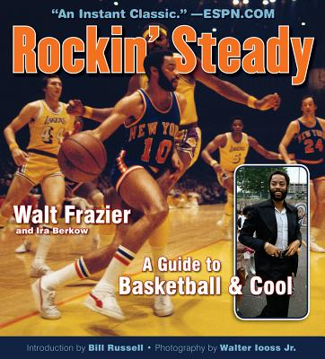 Rockin' Steady: A Guide to Basketball & Cool - Frazier, Walt, and Berkow, Ira, and Iooss, Walter, Jr. (Photographer), and Russell, Bill (Introduction by)