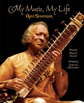My Music, My Life - Shankar, Ravi, and Glass, Philip (Foreword by), and Menuhin, Yehudi (Introduction by)