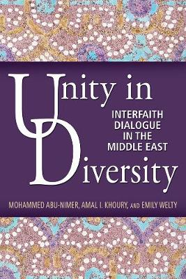 Unity in Diversity: Interfaith Dialogue in the Middle East - Abu-Nimer, Mohammed, and Welty, Emily, and Khoury, Amal