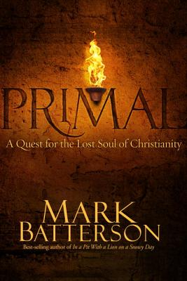 Primal: A Quest for the Lost Soul of Christianity - Batterson, Mark