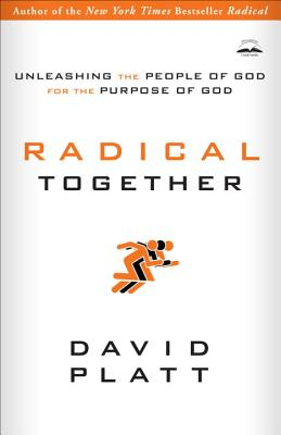 Radical Together: Unleashing the People of God for the Purpose of God - Platt, David