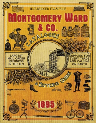 Montgomery Ward & Co. Catalogue and Buyers' Guide 1895 - Skyhorse Publishing (Creator)