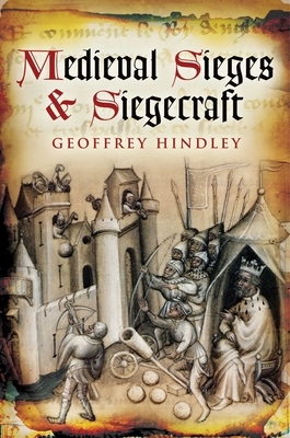 Medieval Sieges & Siegecraft - Hindley, Geoffrey