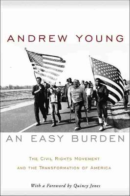 An Easy Burden: The Civil Rights Movement and the Transformation of America - Young, Andrew, and Jones, Quincy (Foreword by)