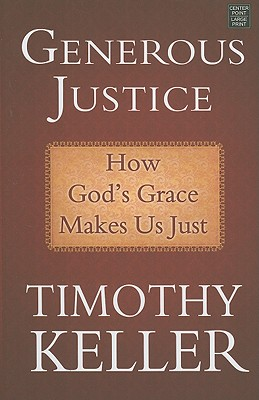 Generous Justice: How God's Grace Makes Us Just - Keller, Timothy J