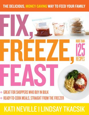 Fix, Freeze, Feast: The Delicious, Money-Saving Way to Feed Your Family -
