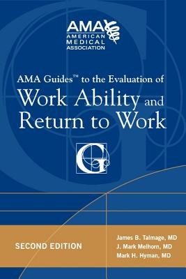 AMA Guides to the Evaluation of Work Ability and Return to Work - Talmage, James B, and Melhorn, J Mark, and Hyman, Mark H