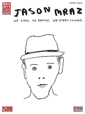 Jason Mraz: We Sing. We Dance. We Steal Things. - Mraz, Jason (Composer), and Jacobson, Jeff, and Gorenberg, Steve