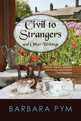 Civil to Strangers and Other Writings - Pym, Barbara