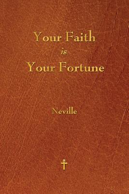 Your Faith Is Your Fortune - Neville