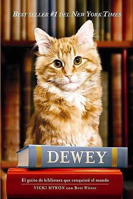 Dewey: El Gatito de Biblioteca Que Conquisto el Mundo - Myron, Vicki, and Witter, Bret