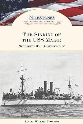 The Sinking of the USS Maine: Declaring War Against Spain - Crompton, Samuel Willard