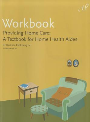 Workbook for Providing Home Care: A Textbook for Home Health Aides - Leahy, William