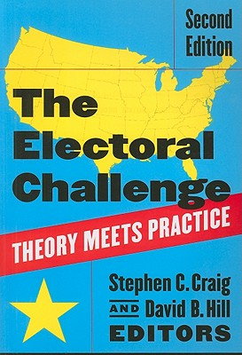 The Electoral Challenge: Theory Meets Practice - Craig, Stephen C (Editor), and Hill, David B (Editor)