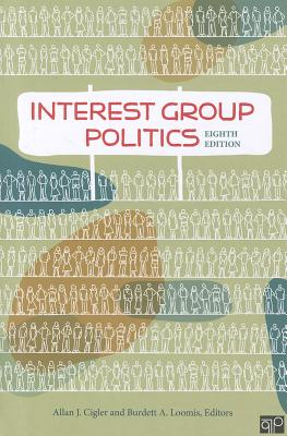 Interest Group Politics - Cigler, Allan J (Editor), and Loomis, Burdett A (Editor)