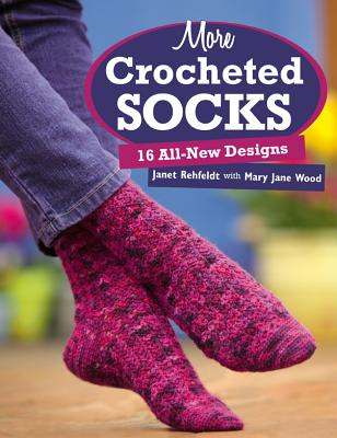 More Crocheted Socks: 16 All-New Designs - Rehfeldt, Janet, and Wood, Mary Jane