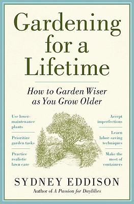 Gardening for a Lifetime: How to Garden Wiser as You Grow Older - Eddison, Sydney
