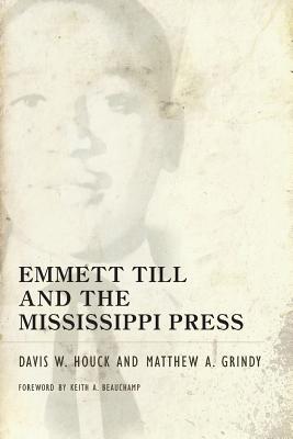 Emmett Till and the Mississippi Press - Houck, Davis W, and Grindy, A Matthew, and Grindy, Matthew A