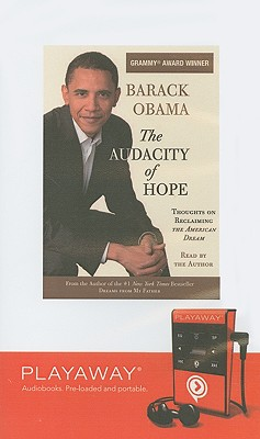 The Audacity of Hope: Thoughts on Reclaiming the American Dream - Obama, Barack Hussein, President (Read by)