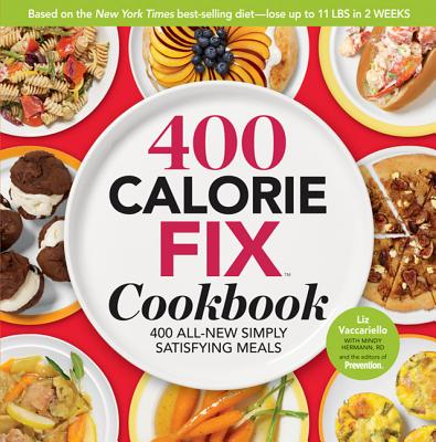 400 Calorie Fix Cookbook: 400 All-New, Simply Satisfying Meals - Vaccariello, Liz, and Hermann, Mindy, R.D.
