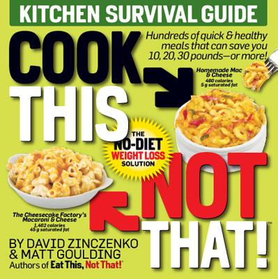 Cook This, Not That!: Kitchen Survival Guide - Zinczenko, David, and Goulding, Matt