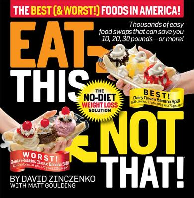 Eat This Not That!: The Best & Worst Foods in America! - Zinczenko, David, and Goulding, Matt