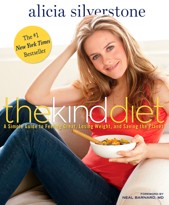 The Kind Diet: A Simple Guide to Feeling Great, Losing Weight, and Saving the Planet - Silverstone, Alicia, and Pearson, Victoria (Photographer), and Barnard, Neal D, M.D. (Foreword by)