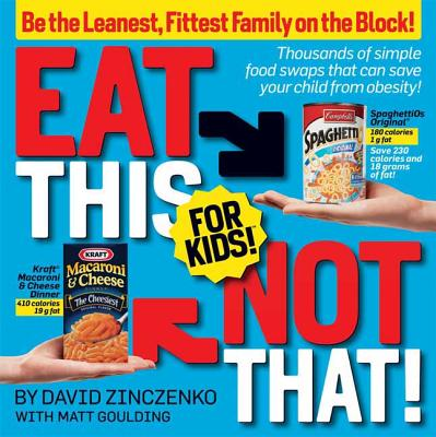 Eat This Not That! for Kids!: Thousands of Simple Food Swaps That Can Save Your Child from Obesity! - Zinczenko, David, and Goulding, Matt