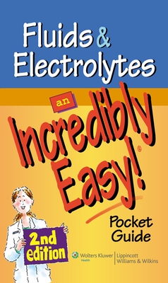 Fluids and Electrolytes: An Incredibly Easy! Pocket Guide - Lippincott Williams & Wilkins (Prepared for publication by), and Springhouse (Editor), and Lippincott (Prepared for...
