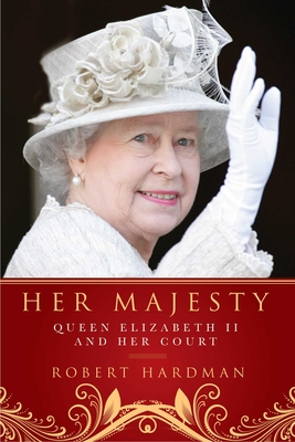 Her Majesty: Queen Elizabeth II and Her Court - Hardman, Robert