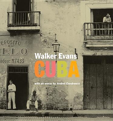 Walker Evans: Cuba - Evans, Walker, and Codrescu, Andrei, and Keller, Judith (Introduction by)