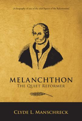 Melanchthon: The Quiet Reformer - Manschreck, Clyde L