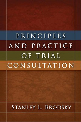 Principles and Practice of Trial Consultation - Brodsky, Stanley L
