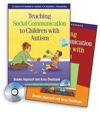 Teaching Social Communication to Children with Autism: A Practitioner's Guide to Parent Training - Ingersoll, Brooke, and Dvortcsak, Anna