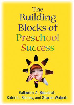 The Building Blocks of Preschool Success - Beauchat, Katherine A, Ed.D., and Blamey, Katrin L, Ph.D., and Walpole, Sharon, PhD