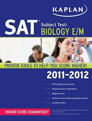 Kaplan SAT Subject Test: Biology E/M - Aldridge, Claire, PhD, and Croston, Glenn E, PH.D., and Staff of Kaplan Test Prep and Admissions