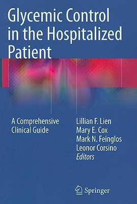 Glycemic Control in the Hospitalized Patient: A Comprehensive Clinical Guide - Lien, Lillian F (Editor), and Cox, Mary E (Editor), and Feinglos, Mark N (Editor)