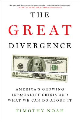 The Great Divergence: America's Growing Inequality Crisis and What We Can Do about It - Noah, Timothy