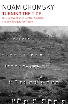 Turning the Tide: U.S. Intervention in Central America and the Struggle for Peace - Chomsky, Noam
