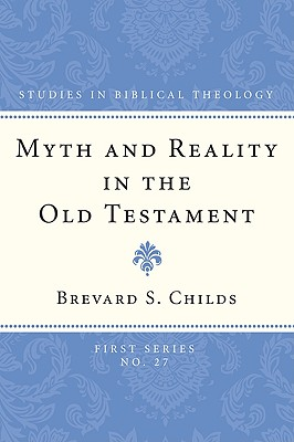 Myth and Reality in the Old Testament - Childs, Brevard S